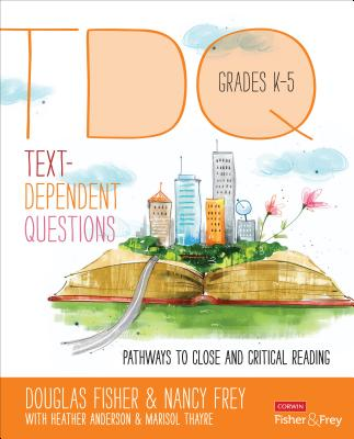 Text-Dependent Questions, Grades K-5: Pathways to Close and Critical Reading (Corwin Literacy) Cover Image