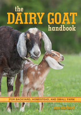 The Dairy Goat Handbook: For Backyard, Homestead, and Small Farm Cover Image