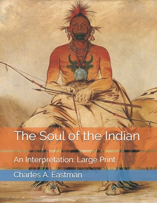 The Soul of the Indian: An Interpretation: Large Print Cover Image
