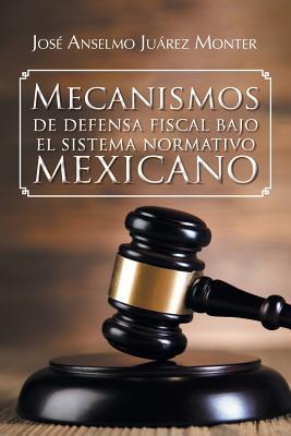 Mecanismos de Defensa Fiscal Bajo El Sistema Normativo Mexicano Cover Image