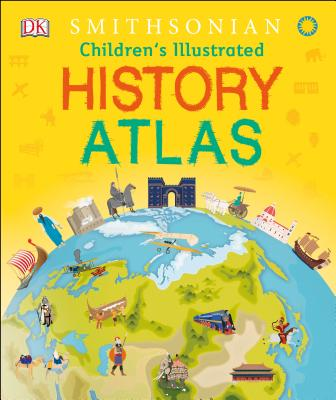 Children's Illustrated History Atlas by DK Smithsonian