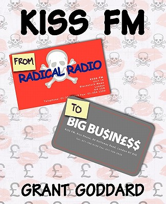 Kiss FM from Radical Radio to Big Business: The Inside Story of a London Pirate Radio Station's Path to Success Cover Image