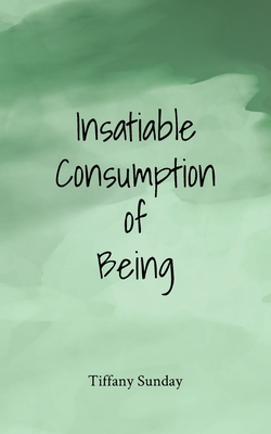 Cover for Insatiable Consumption of Being
