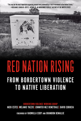 Red Nation Rising: From Bordertown Violence to Native Liberation Cover Image