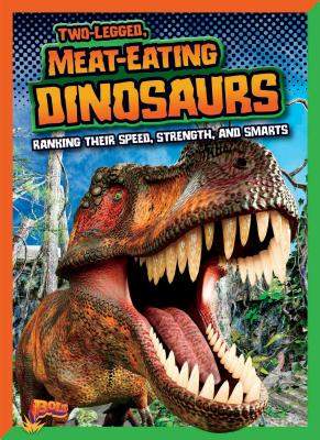 Two-Legged, Meat-Eating Dinosaurs: Ranking Their Speed, Strength, and Smarts (Dinosaurs by Design) Cover Image