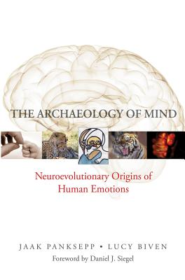 The Archaeology of Mind: Neuroevolutionary Origins of Human Emotions (Norton Series on Interpersonal Neurobiology) Cover Image