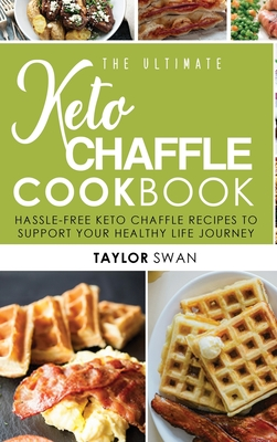 The Ultimate Keto Chaffle Cookbook: Hassle-Free Keto Chaffle Recipes To Support Your Healthy Life Journey. Cover Image
