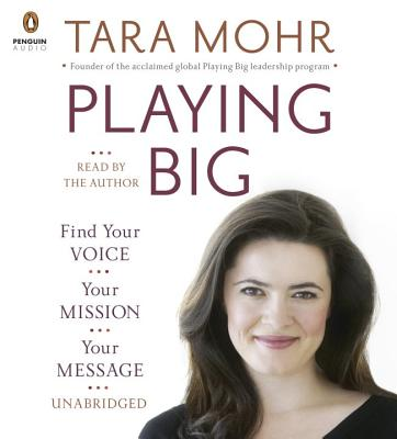 Playing Big: Find Your Voice, Your Mission, Your Message Cover Image