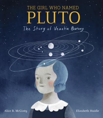 The Girl Who Named Pluto: The Story of Venetia Burney Cover Image