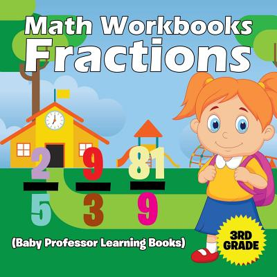 Math Workbooks 3rd Grade: Fractions (Baby Professor Learning Books) Cover Image