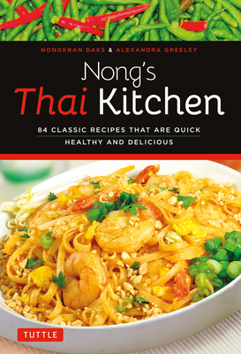 Nong's Thai Kitchen: 84 Classic Recipes That Are Quick, Healthy and Delicious Cover Image