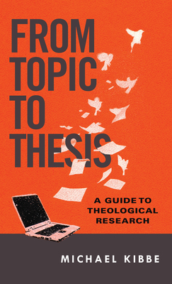 From Topic to Thesis: A Guide to Theological Research Cover Image