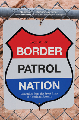 Border Patrol Nation: Dispatches from the Front Lines of Homeland Security (Open Media) Cover Image