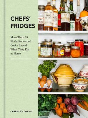 Chefs' Fridges: More Than 35 World-Renowned Cooks Reveal What They Eat at Home Cover Image
