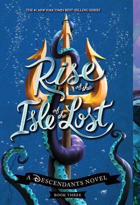 Rise of the Isle of the Lost: A Descendants Novel (The Descendants #3) Cover Image