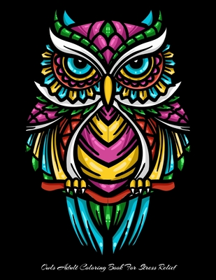 OWLS Adult Coloring Book For Stress Relief: Owl Coloring Book For Adults Stress Relieving Designs, 70 Amazing Patterns, Coloring Book For Adults Relax Cover Image