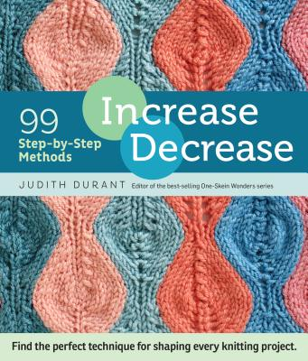 Increase, Decrease: 99 Step-by-Step Methods; Find the Perfect Technique for Shaping Every Knitting Project Cover Image