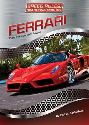Ferrari: Pure Passion and Power (Speed Rules! Inside the World's Hottest Cars #8) Cover Image