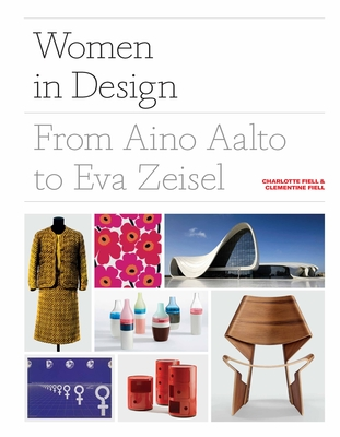 Women in Design: From Aino Aalto to Eva Zeisel (More than 100 profiles of pioneering women designers, from industrial to fashion design) Cover Image
