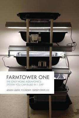 Farmtower One: The Only Home Aquaponics System You Can Build in 1 Day Cover Image