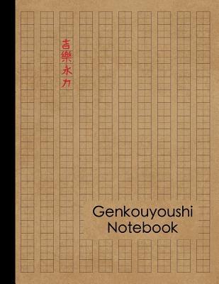 Genkouyoushi Notebook: Large Japanese Kanji Practice Notebook - Writing Practice Book For Japan Kanji Characters and Kana Scripts Cover Image