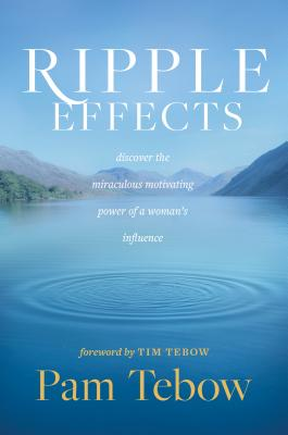 Ripple Effects: Discover the Miraculous Motivating Power of a Woman's Influence Cover Image
