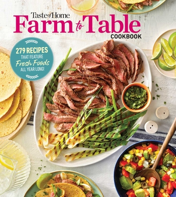Taste of Home Farm to Table Cookbook: 279 Recipes that Make the Most of the Season's Freshest Foods – All Year Long! Cover Image