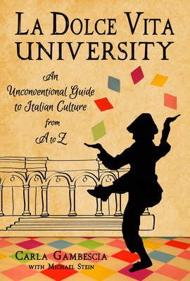 La Dolce Vita University: An Unconventional Guide to Italian Culture from A to Z cover