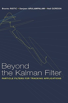 Beyond the Kalman Filter: Particle Filters for Tracking Applications (Artech House Radar Library) Cover Image