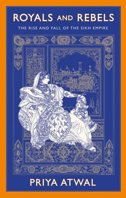 Royals and Rebels: The Rise and Fall of the Sikh Empire Cover Image