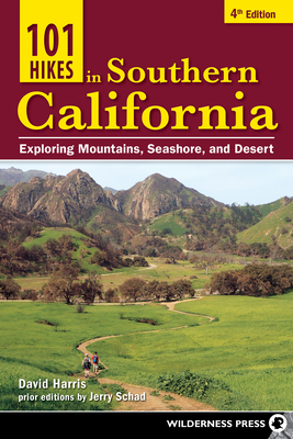 101 Hikes in Southern California: Exploring Mountains, Seashore, and Desert Cover Image