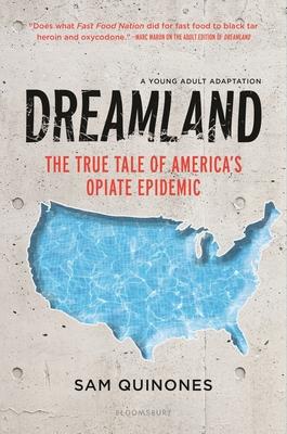 Dreamland (YA edition): The True Tale of America's Opiate Epidemic Cover Image