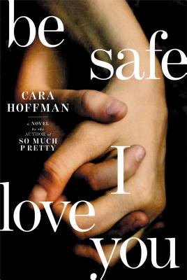 Be Safe I Love You: A Novel Cover Image
