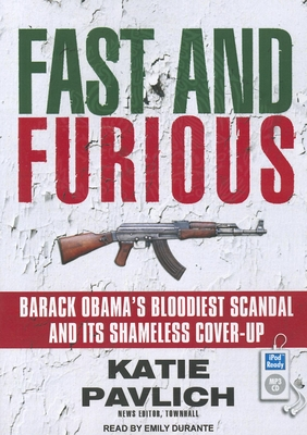 Fast and Furious: Barack Obama's Bloodiest Scandal and Its Shameless Cover-Up Cover Image