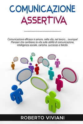 Comunicazione Assertiva: Effective communication in love, life, work...everywhere!Life changing thoughts on communication skills, social intell Cover Image