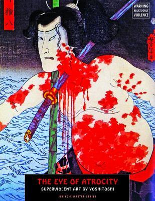 The Eye of Atrocity: Superviolent Art by Yoshitoshi (Ukiyo-E Master) Cover Image