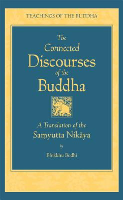 The Connected Discourses of the Buddha: A New Translation of the Samyutta Nikaya (The Teachings of the Buddha) Cover Image