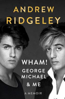 Wham!, George Michael and Me: A Memoir Cover Image