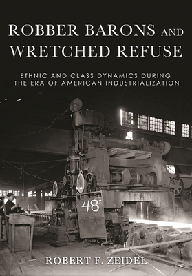 Robber Barons and Wretched Refuse: Ethnic and Class Dynamics During the Era of American Industrialization Cover Image