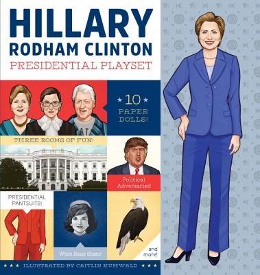 Hillary Rodham Clinton Presidential Playset: Includes Ten Paper Dolls, Three Rooms of Fun, Fashion Accessories, and More! Cover Image