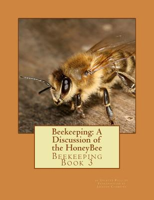 Beekeeping: A Discussion of the HoneyBee: Beekeeping Book 3 Cover Image