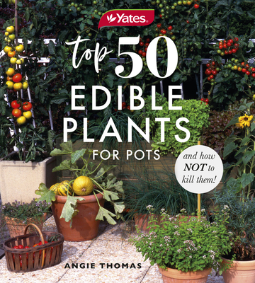 Yates Top 50 Edible Plants for Pots and How Not to Kill Them! Cover Image