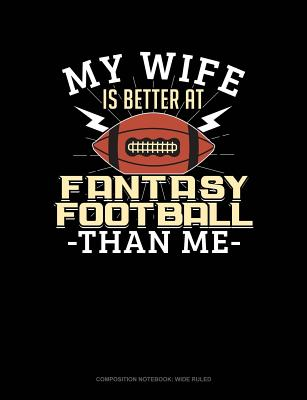 My Wife Is Better at Fantasy Football Than Me: Composition Notebook: Wide Ruled Cover Image