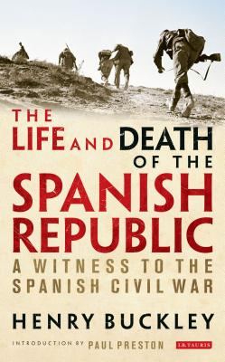 The Life and Death of the Spanish Republic: A Witness to the Spanish Civil War Cover Image