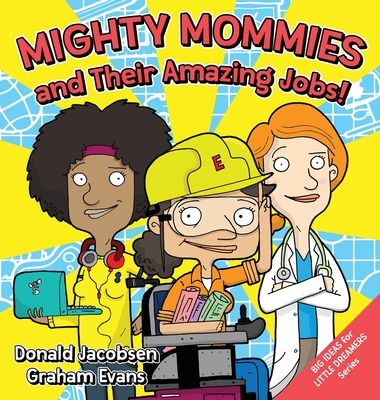 Mighty Mommies And Their Amazing Jobs A Stem Career Book For Kids Brookline Booksmith