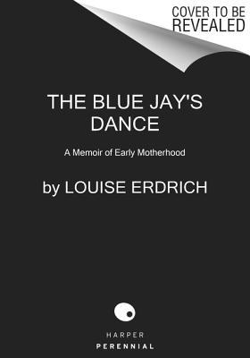The Blue Jay's Dance: A Memoir of Early Motherhood cover