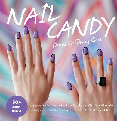 Nail Candy: 50+ Ideas for Totally Cool Nails Cover Image