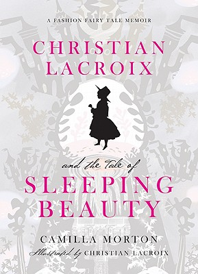 Christian LaCroix and the Tale of Sleeping Beauty: A Fashion Fairy Tale Memoir Cover Image