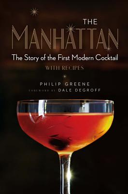 The Manhattan: The Story of the First Modern Cocktail with Recipes Cover Image