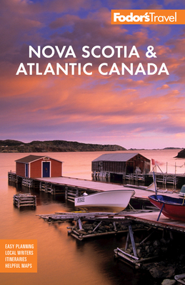 Fodor's Nova Scotia & Atlantic Canada: With New Brunswick, Prince Edward Island, and Newfoundland (Travel Guide) Cover Image